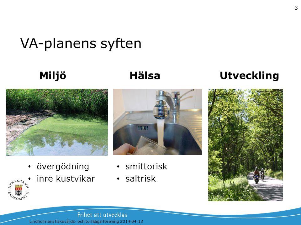 Lindholmens fiskevårds- och tomtägarförening 2014-04-13 4 VA-strategin Behovsanalys Vägval Kommunalt VA -2500 fastigheter Enskilt eller gemensamt VA -2200 f Flytta utsläppspunkter från inre kustvikar Vatten från Mälaren och Gorran
