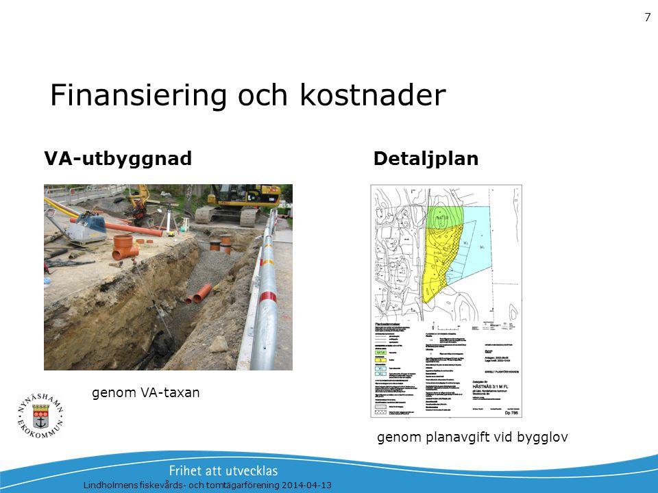 Finansiering och kostnader Lindholmens fiskevårds- och tomtägarförening 2014-04-13 7 VA-utbyggnadDetaljplan genom VA-taxan genom planavgift vid bygglo