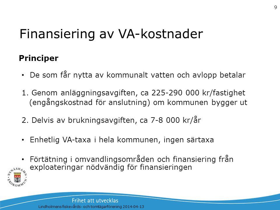Finansiering av VA-kostnader De som får nytta av kommunalt vatten och avlopp betalar 1. Genom anläggningsavgiften, ca 225-290 000 kr/fastighet (engång