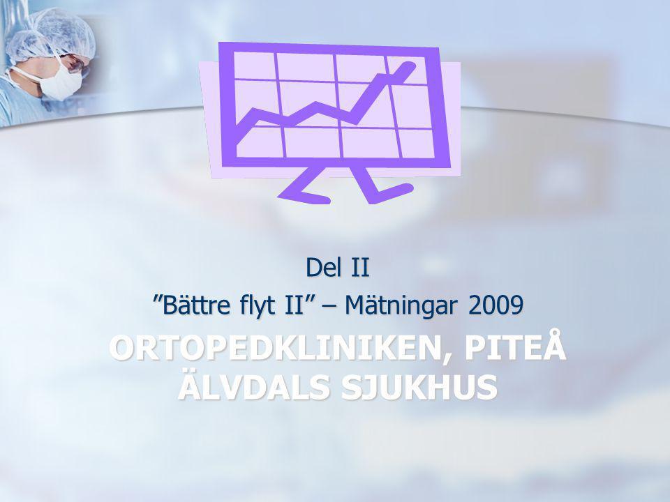 """ORTOPEDKLINIKEN, PITEÅ ÄLVDALS SJUKHUS Del II """"Bättre flyt II"""" – Mätningar 2009"""