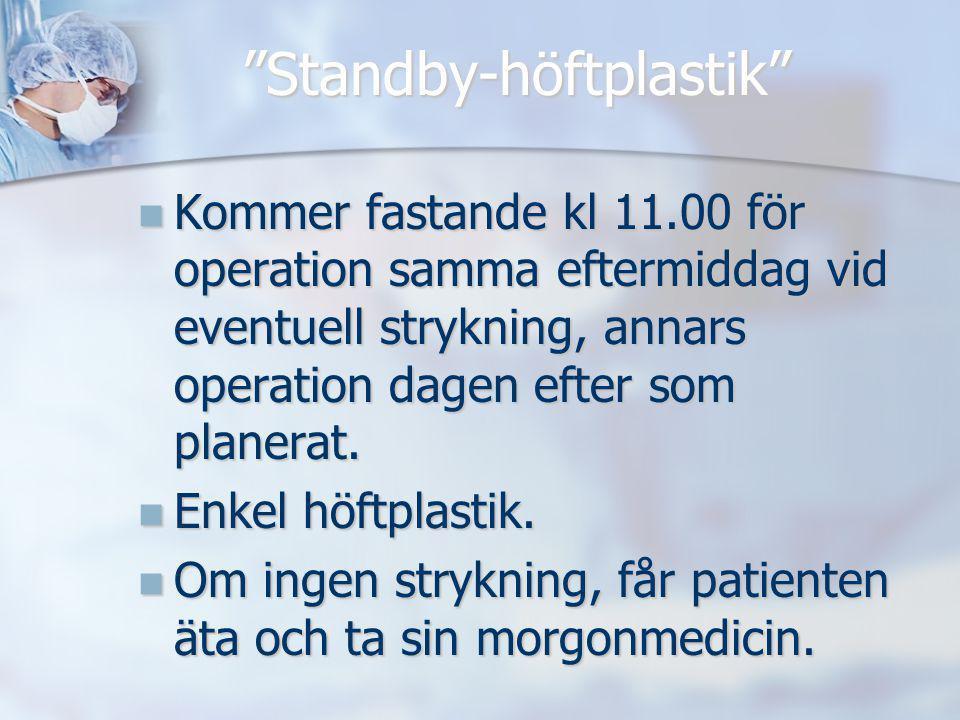 """""""Standby-höftplastik"""" Kommer fastande kl 11.00 för operation samma eftermiddag vid eventuell strykning, annars operation dagen efter som planerat. Kom"""