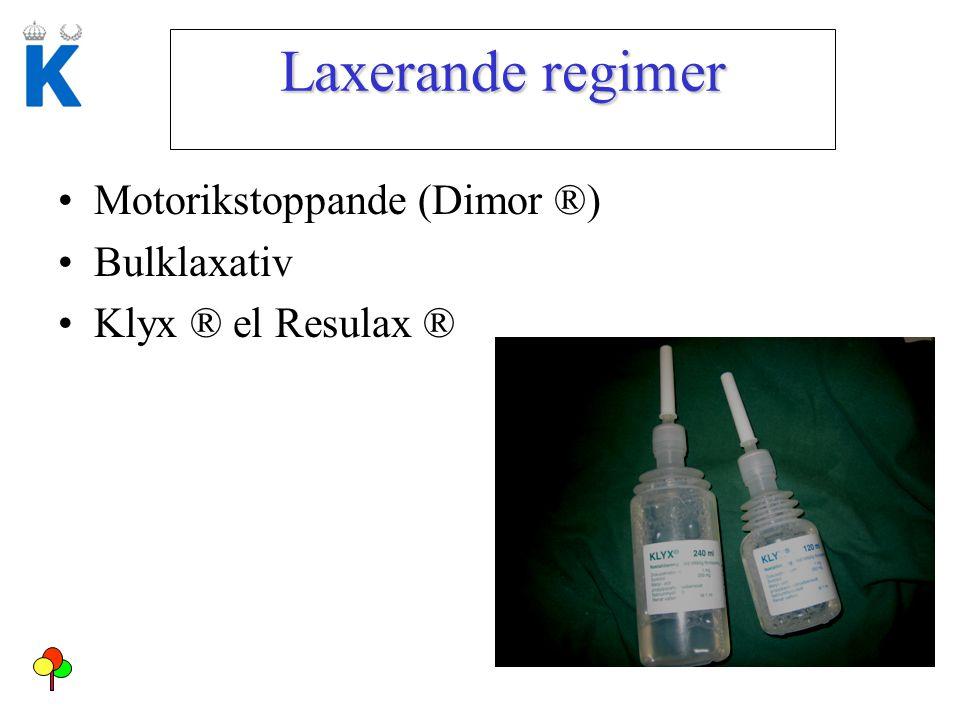 Laxerande regimer Motorikstoppande (Dimor ®) Bulklaxativ Klyx ® el Resulax ®