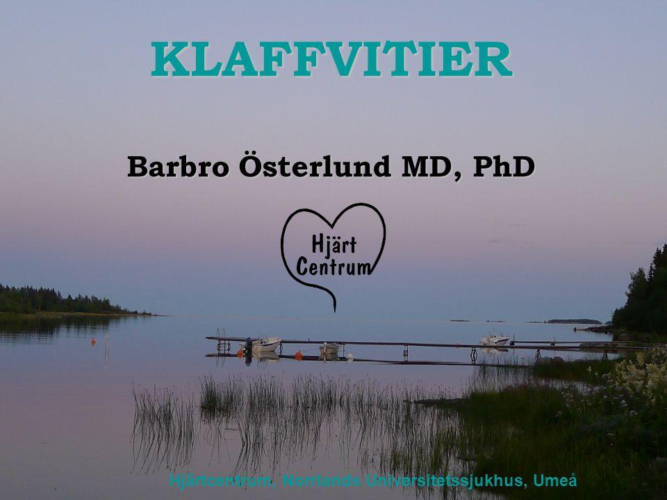 KLAFFVITIER Barbro Österlund MD, PhD Hjärtcentrum, Norrlands Universitetssjukhus, Umeå