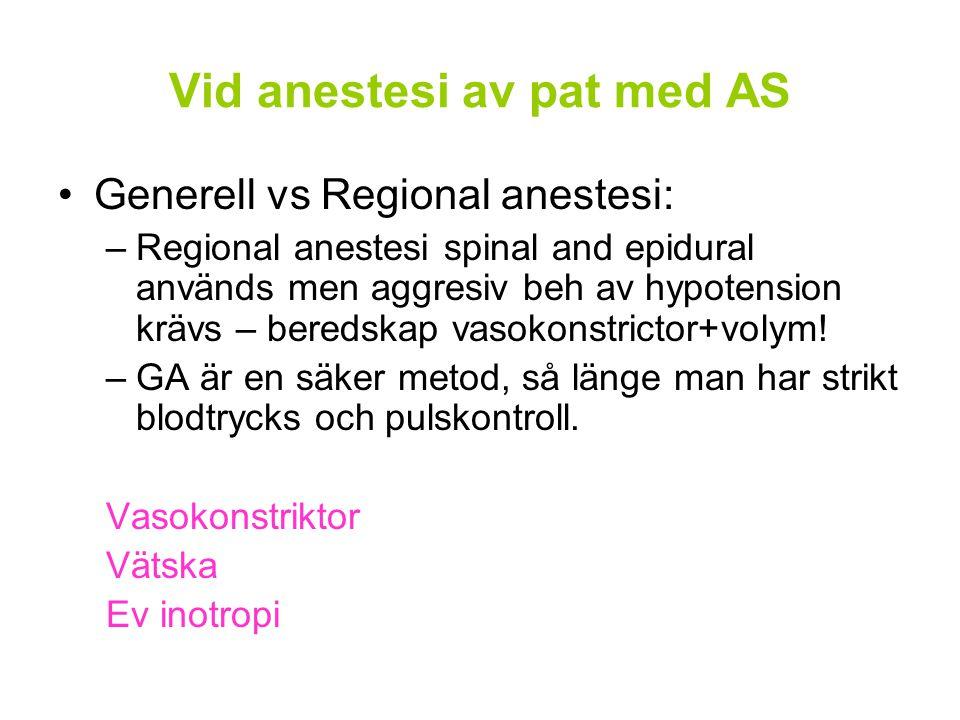 Vid anestesi av pat med AS Generell vs Regional anestesi: –Regional anestesi spinal and epidural används men aggresiv beh av hypotension krävs – bered