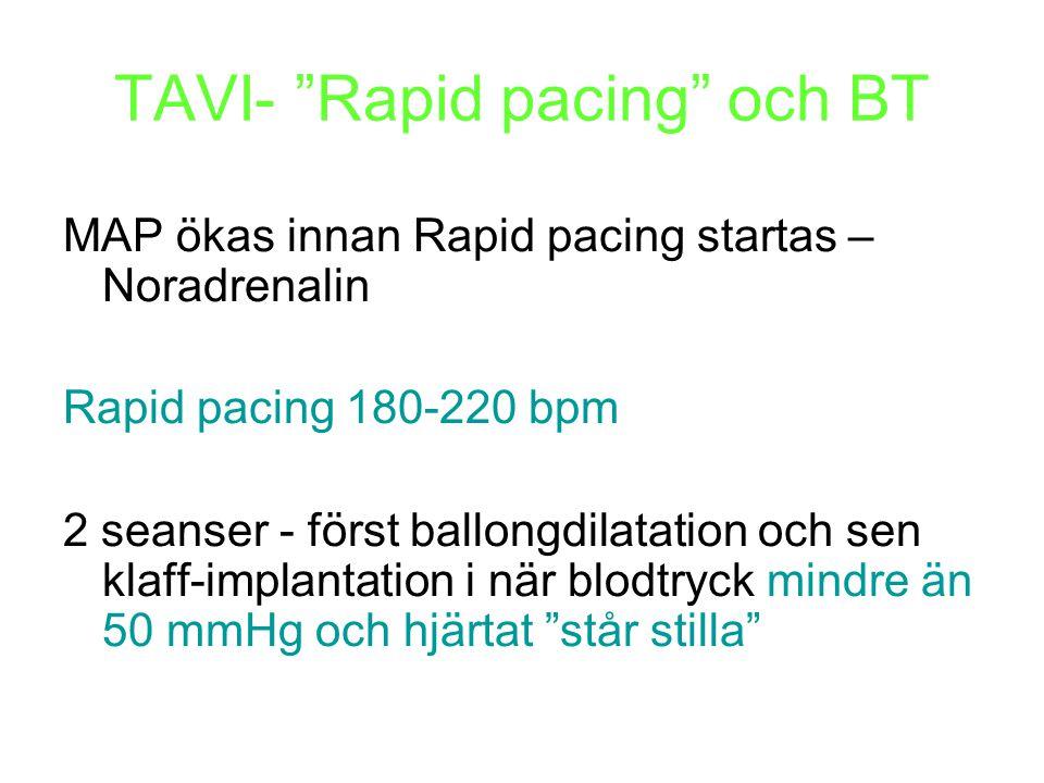 """TAVI- """"Rapid pacing"""" och BT MAP ökas innan Rapid pacing startas – Noradrenalin Rapid pacing 180-220 bpm 2 seanser - först ballongdilatation och sen kl"""
