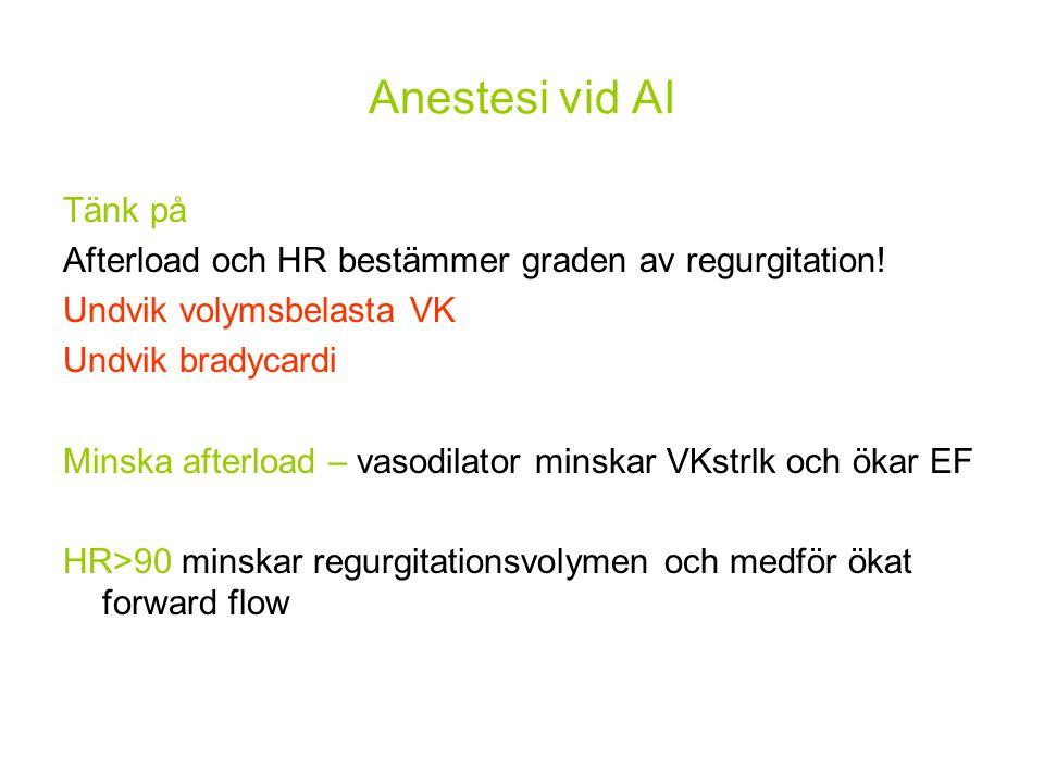 Anestesi vid AI Tänk på Afterload och HR bestämmer graden av regurgitation! Undvik volymsbelasta VK Undvik bradycardi Minska afterload – vasodilator m
