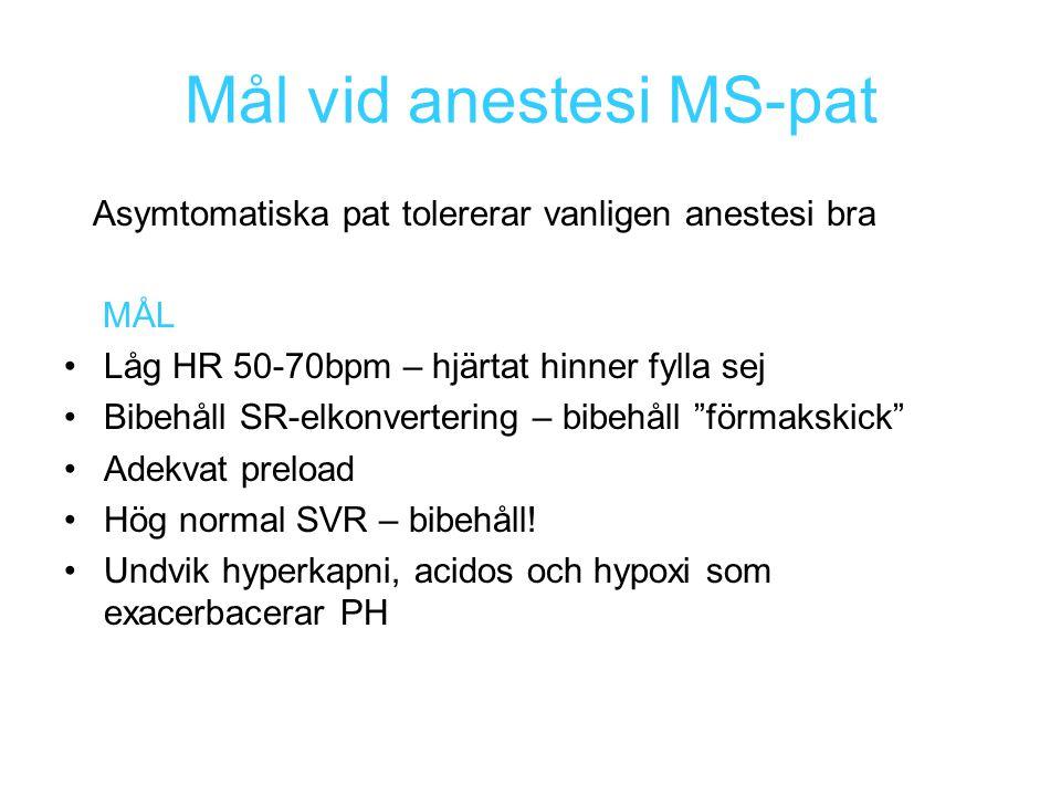 Mål vid anestesi MS-pat Asymtomatiska pat tolererar vanligen anestesi bra MÅL Låg HR 50-70bpm – hjärtat hinner fylla sej Bibehåll SR-elkonvertering –