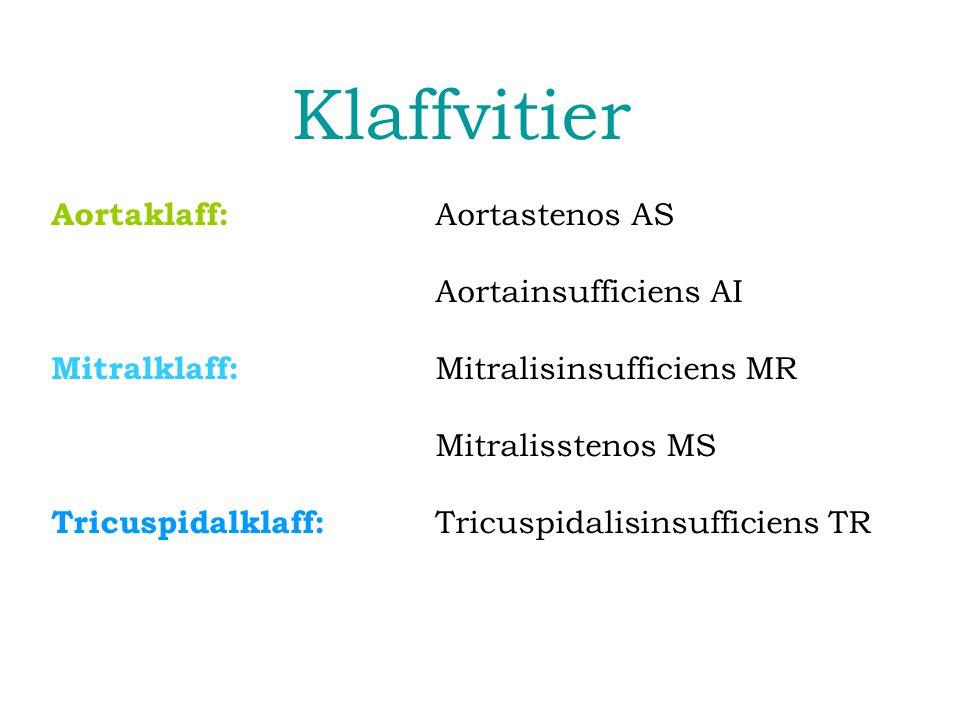 Klaffvitier Aortaklaff: Aortastenos AS Aortainsufficiens AI Mitralklaff: Mitralisinsufficiens MR Mitralisstenos MS Tricuspidalklaff: Tricuspidalisinsu