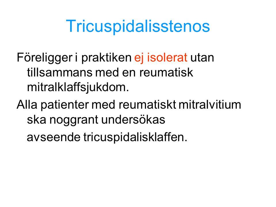 Tricuspidalisstenos Föreligger i praktiken ej isolerat utan tillsammans med en reumatisk mitralklaffsjukdom. Alla patienter med reumatiskt mitralvitiu