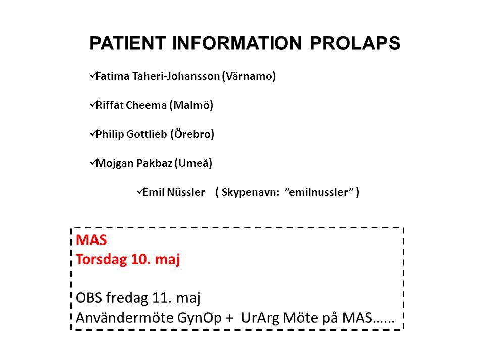 PATIENT INFORMATION PROLAPS Fatima Taheri-Johansson (Värnamo) Riffat Cheema (Malmö) Philip Gottlieb (Örebro) Mojgan Pakbaz (Umeå) Emil Nüssler ( Skypenavn: emilnussler ) MAS Torsdag 10.