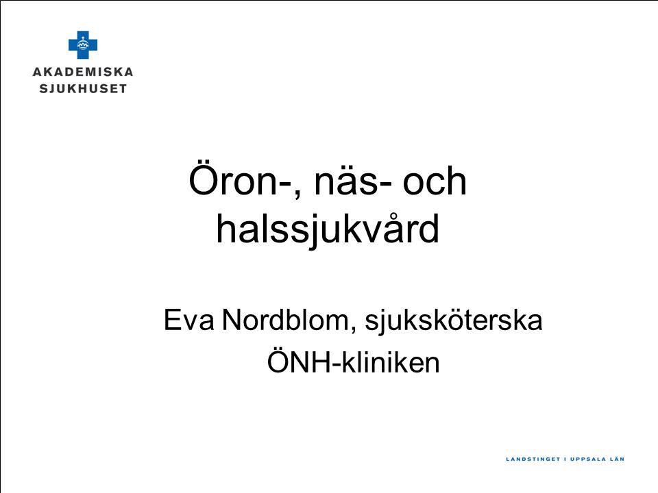 Öron-, näs- och halssjukvård Eva Nordblom, sjuksköterska ÖNH-kliniken