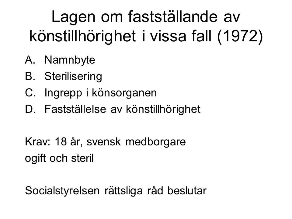 Lagen om fastställande av könstillhörighet i vissa fall (1972) A.Namnbyte B.Sterilisering C.Ingrepp i könsorganen D.Fastställelse av könstillhörighet