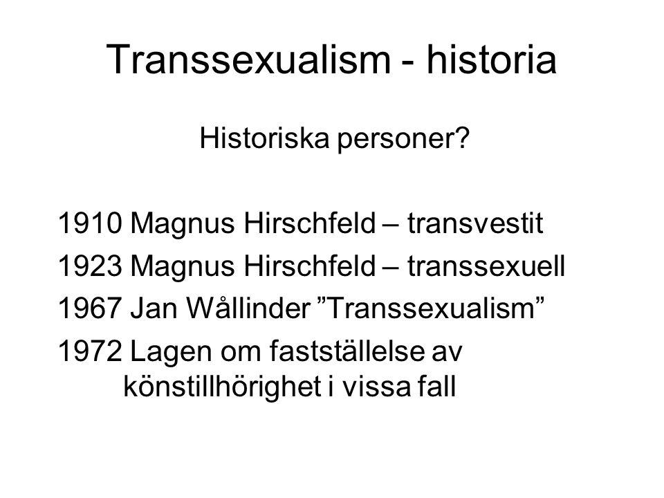 """Transsexualism - historia Historiska personer? 1910 Magnus Hirschfeld – transvestit 1923 Magnus Hirschfeld – transsexuell 1967 Jan Wållinder """"Transsex"""