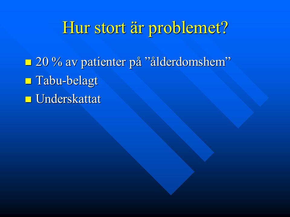 """Hur stort är problemet? 20 % av patienter på """"ålderdomshem"""" 20 % av patienter på """"ålderdomshem"""" Tabu-belagt Tabu-belagt Underskattat Underskattat"""