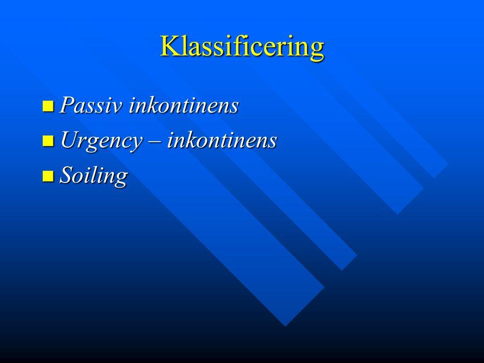 Klassificering Passiv inkontinens Passiv inkontinens Urgency – inkontinens Urgency – inkontinens Soiling Soiling