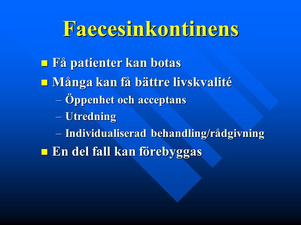 Faecesinkontinens Få patienter kan botas Få patienter kan botas Många kan få bättre livskvalité Många kan få bättre livskvalité –Öppenhet och acceptan