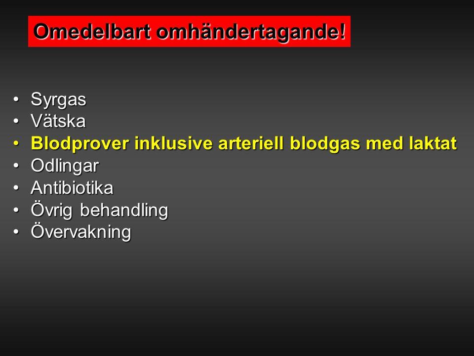 SyrgasSyrgas VätskaVätska Blodprover inklusive arteriell blodgas med laktatBlodprover inklusive arteriell blodgas med laktat OdlingarOdlingar Antibiot