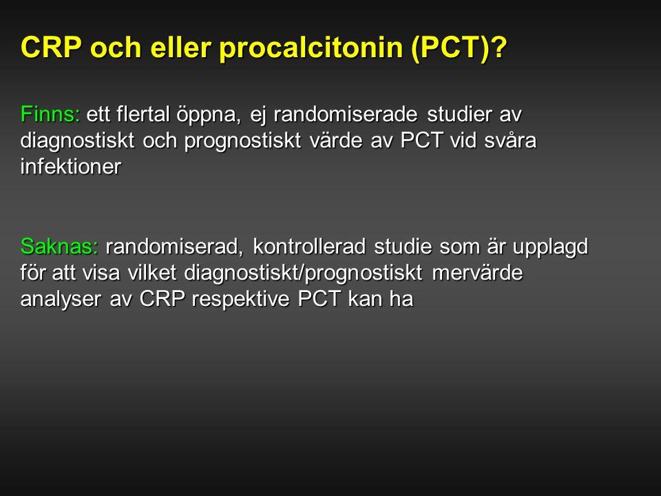 CRP och eller procalcitonin (PCT)? Finns: ett flertal öppna, ej randomiserade studier av diagnostiskt och prognostiskt värde av PCT vid svåra infektio