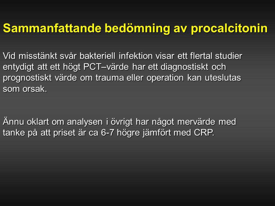 Sammanfattande bedömning av procalcitonin Vid misstänkt svår bakteriell infektion visar ett flertal studier entydigt att ett högt PCT–värde har ett di