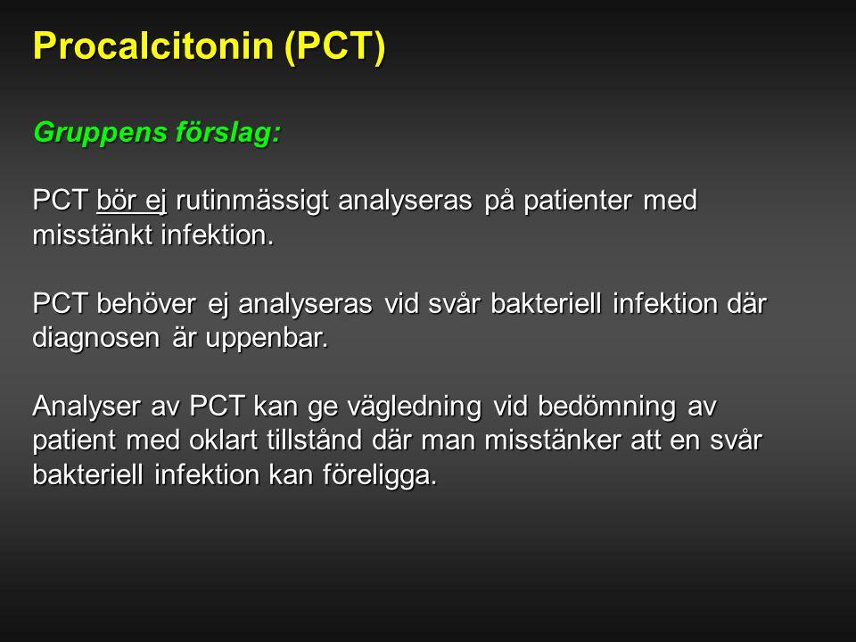 Procalcitonin (PCT) Gruppens förslag: PCT bör ej rutinmässigt analyseras på patienter med misstänkt infektion. PCT behöver ej analyseras vid svår bakt