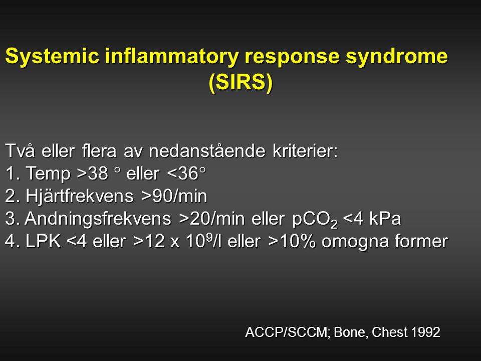 Systemic inflammatory response syndrome (SIRS) (SIRS) Två eller flera av nedanstående kriterier: 1. Temp >38  eller 38  eller <36  2. Hjärtfrekvens