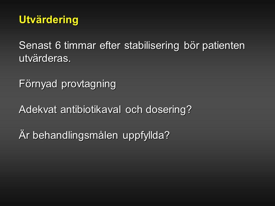 Utvärdering Senast 6 timmar efter stabilisering bör patienten utvärderas. Förnyad provtagning Adekvat antibiotikaval och dosering? Är behandlingsmålen