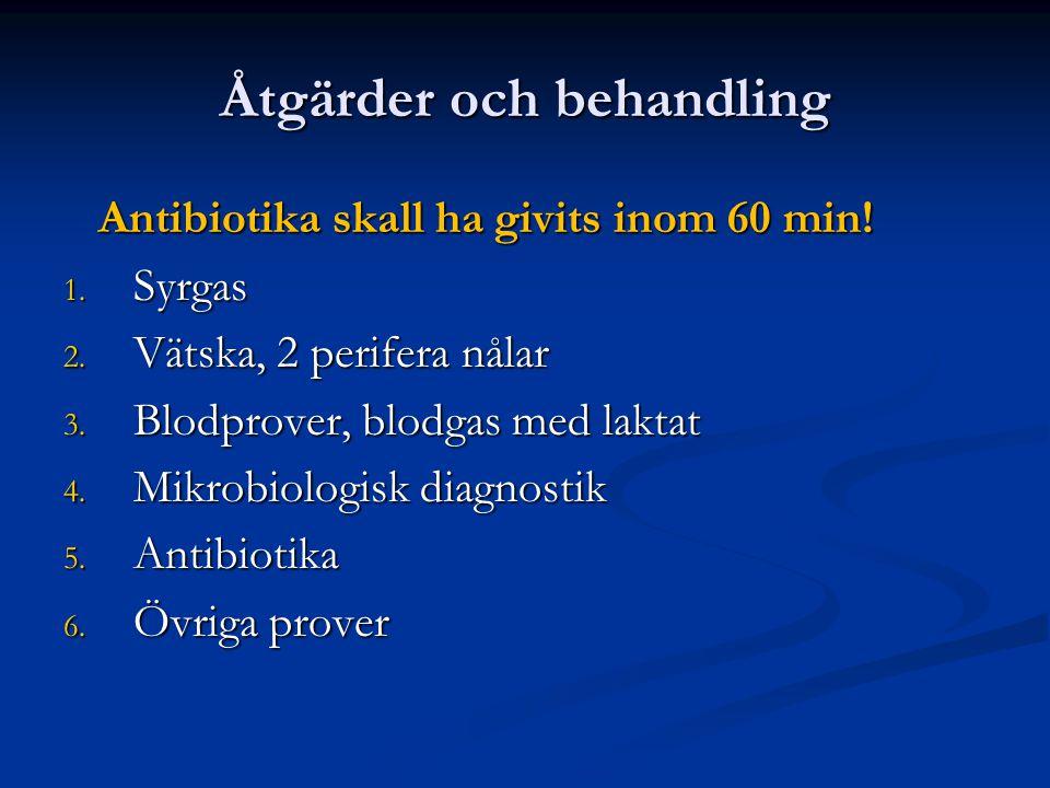 Åtgärder och behandling Antibiotika skall ha givits inom 60 min! Antibiotika skall ha givits inom 60 min! 1. Syrgas 2. Vätska, 2 perifera nålar 3. Blo
