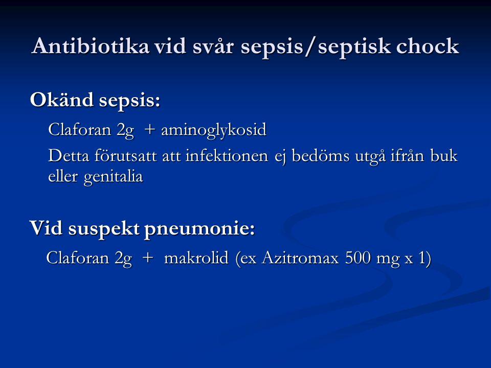 Antibiotika vid svår sepsis/septisk chock Okänd sepsis: Claforan 2g + aminoglykosid Detta förutsatt att infektionen ej bedöms utgå ifrån buk eller genitalia Vid suspekt pneumonie: Claforan 2g + makrolid (ex Azitromax 500 mg x 1) Claforan 2g + makrolid (ex Azitromax 500 mg x 1)