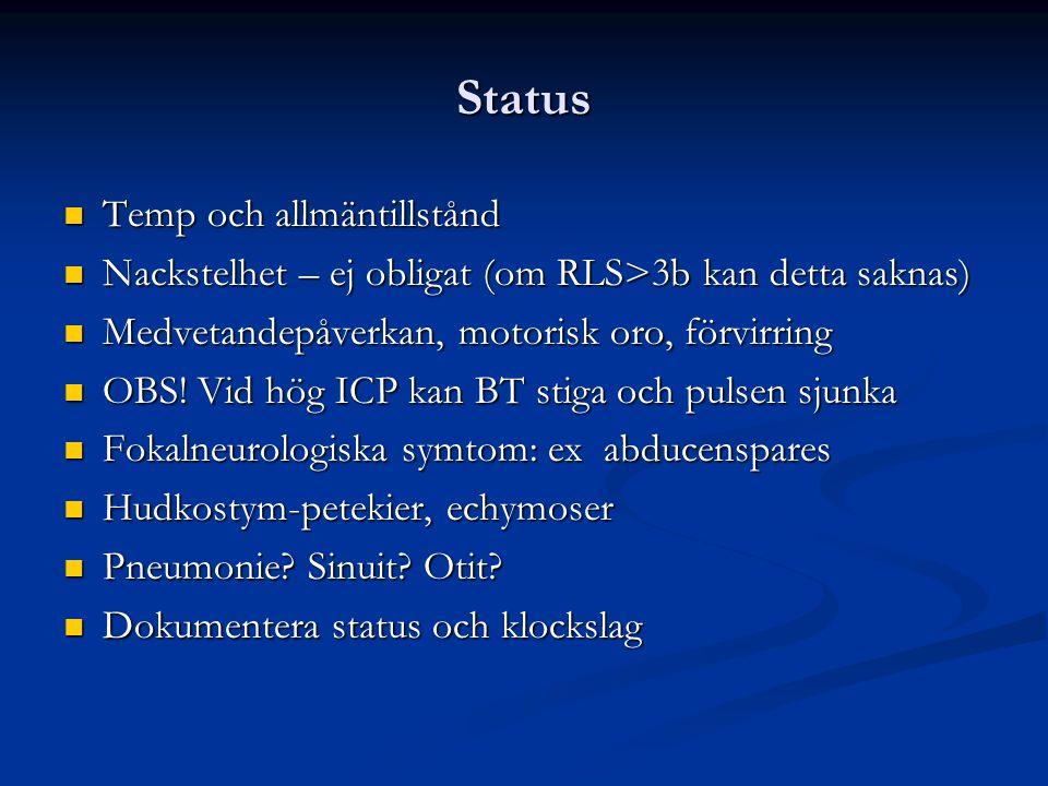 Status Temp och allmäntillstånd Temp och allmäntillstånd Nackstelhet – ej obligat (om RLS>3b kan detta saknas) Nackstelhet – ej obligat (om RLS>3b kan