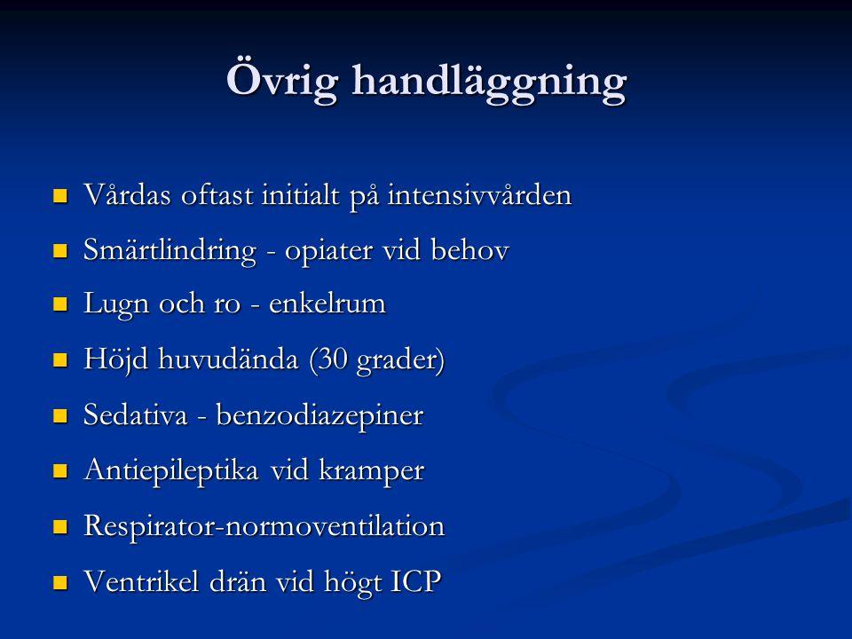 Övrig handläggning Vårdas oftast initialt på intensivvården Vårdas oftast initialt på intensivvården Smärtlindring - opiater vid behov Smärtlindring -