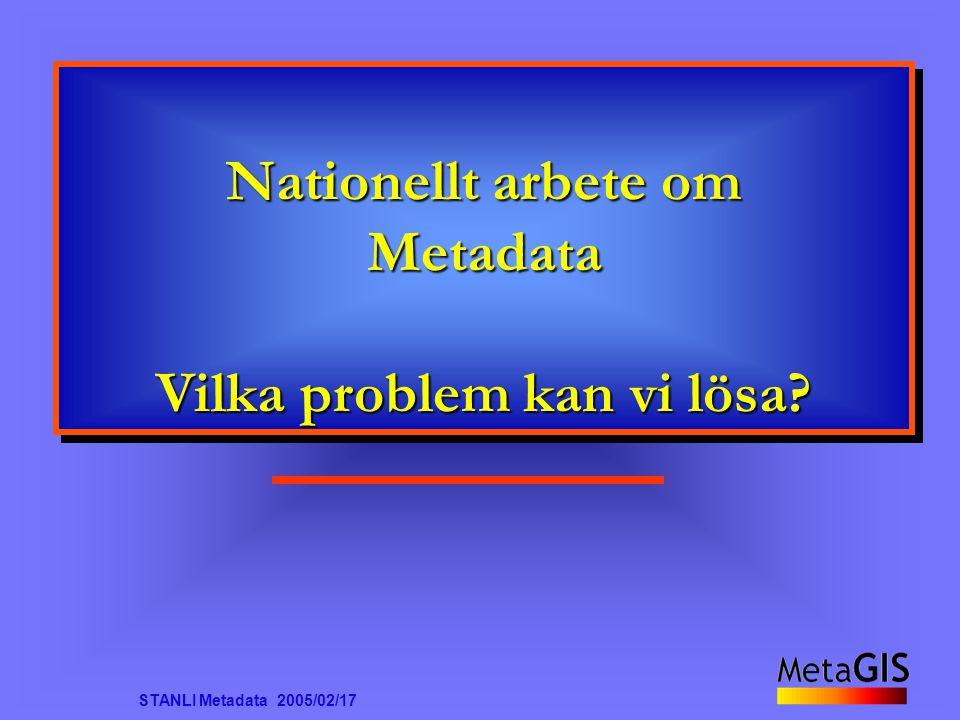 STANLI Metadata 2005/02/17 VAD skall vi göra Bredare mandat än bara ta fram en nationell version av standarden .