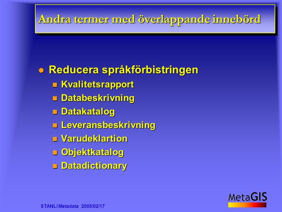 STANLI Metadata 2005/02/17 Andra termer med överlappande innebörd Reducera språkförbistringen Reducera språkförbistringen Kvalitetsrapport Kvalitetsra