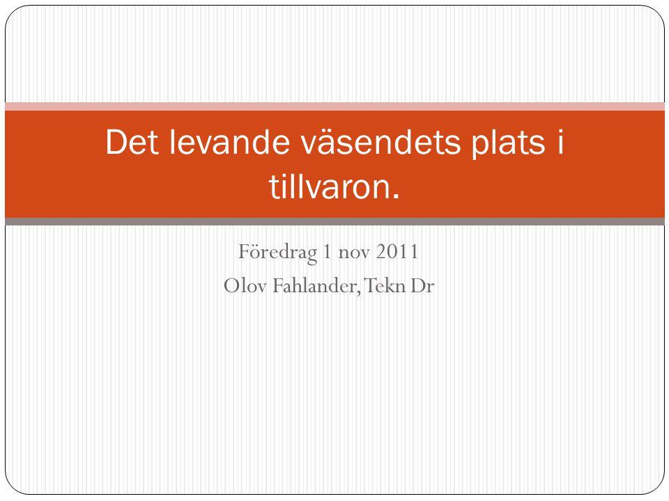 Föredrag 1 nov 2011 Olov Fahlander, Tekn Dr Det levande väsendets plats i tillvaron.