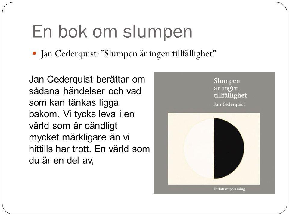 En bok om slumpen Jan Cederquist: Slumpen är ingen tillfällighet Jan Cederquist berättar om sådana händelser och vad som kan tänkas ligga bakom.