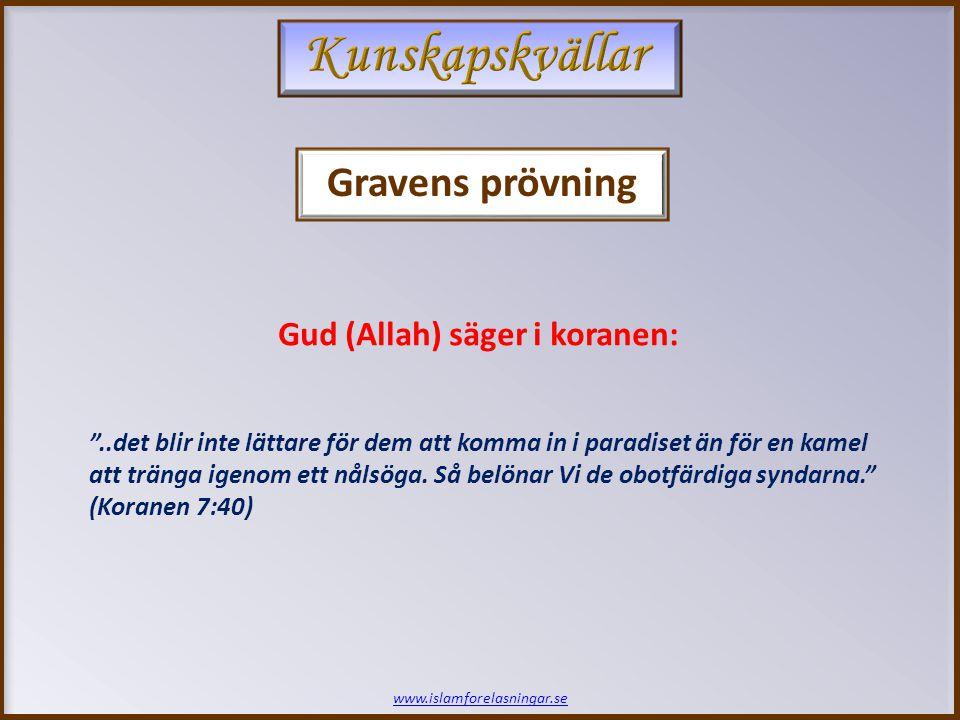 Gravens prövning www.islamforelasningar.se ..det blir inte lättare för dem att komma in i paradiset än för en kamel att tränga igenom ett nålsöga.