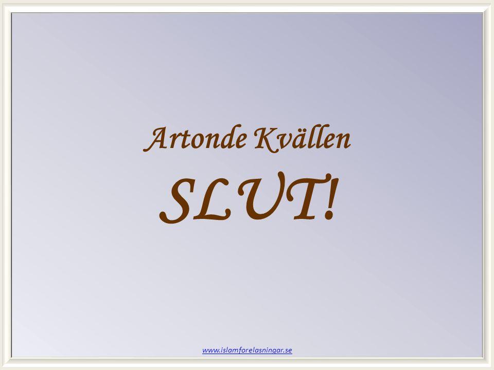 www.islamforelasningar.se Artonde Kvällen SLUT!