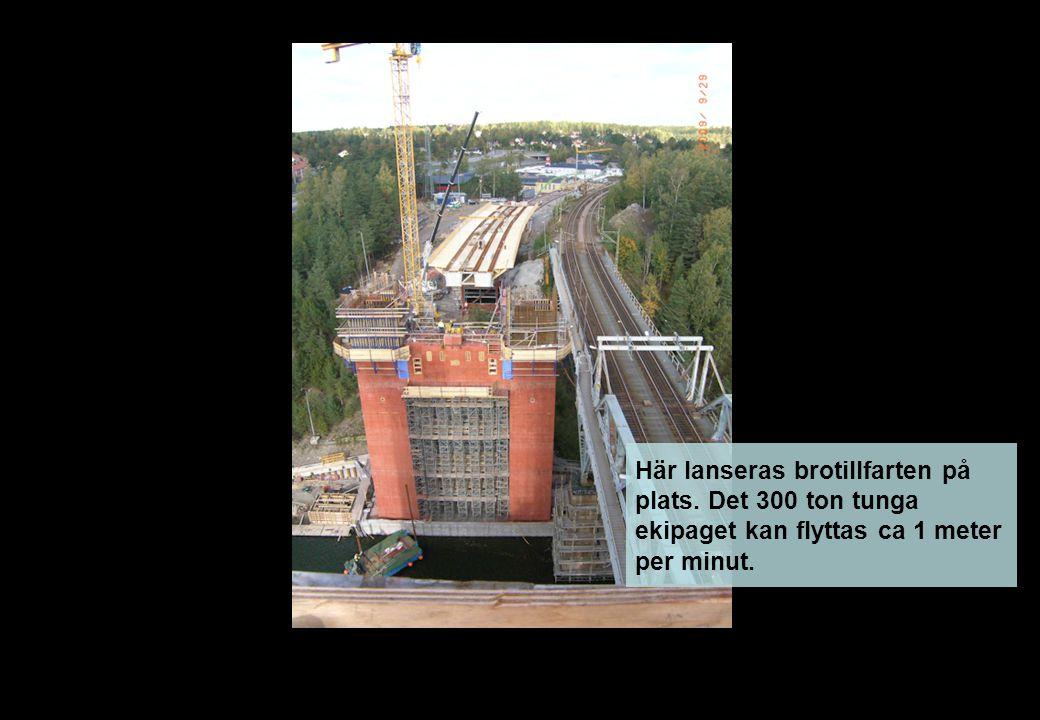 Här lanseras brotillfarten på plats. Det 300 ton tunga ekipaget kan flyttas ca 1 meter per minut.