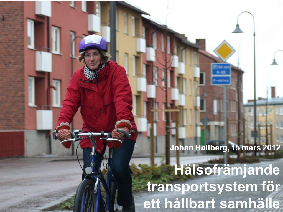 Hälsofrämjande transportsystem för ett hållbart samhälle Johan Hallberg, 15 mars 2012