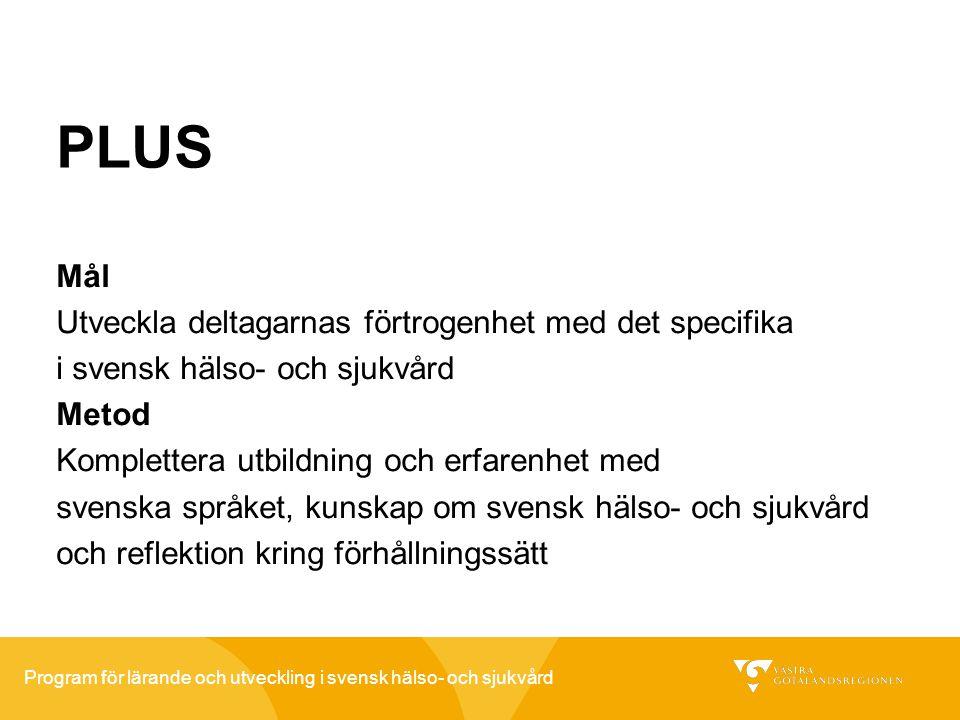 Program för lärande och utveckling i svensk hälso- och sjukvård PLUS Mål Utveckla deltagarnas förtrogenhet med det specifika i svensk hälso- och sjukv