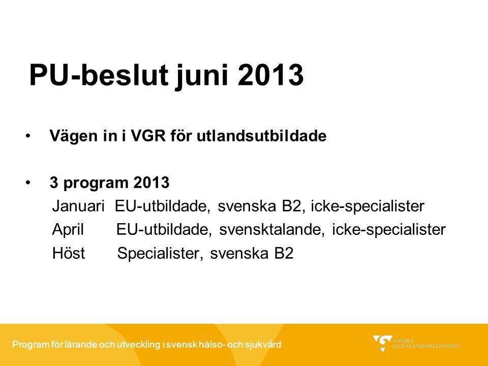 Program för lärande och utveckling i svensk hälso- och sjukvård PU-beslut juni 2013 Vägen in i VGR för utlandsutbildade 3 program 2013 Januari EU-utbi