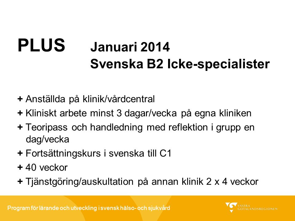 Program för lärande och utveckling i svensk hälso- och sjukvård PLUS Januari 2014 Svenska B2 Icke-specialister + Anställda på klinik/vårdcentral + Kli