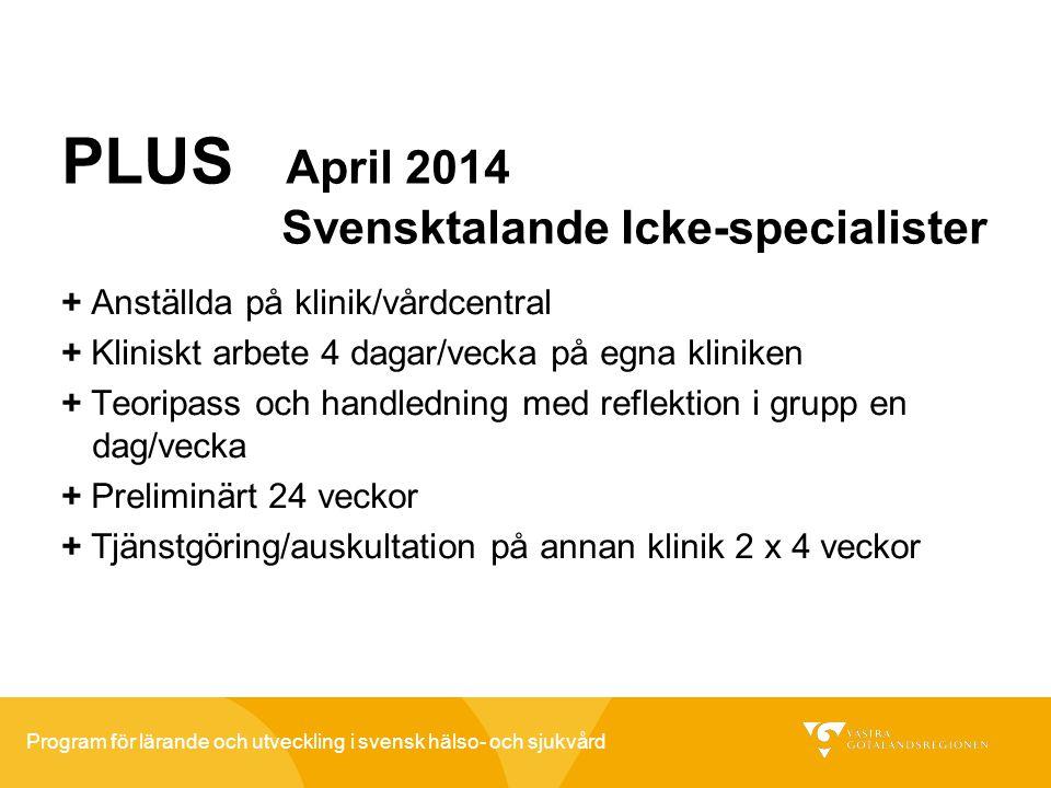 Program för lärande och utveckling i svensk hälso- och sjukvård PLUS April 2014 Svensktalande Icke-specialister + Anställda på klinik/vårdcentral + Kl