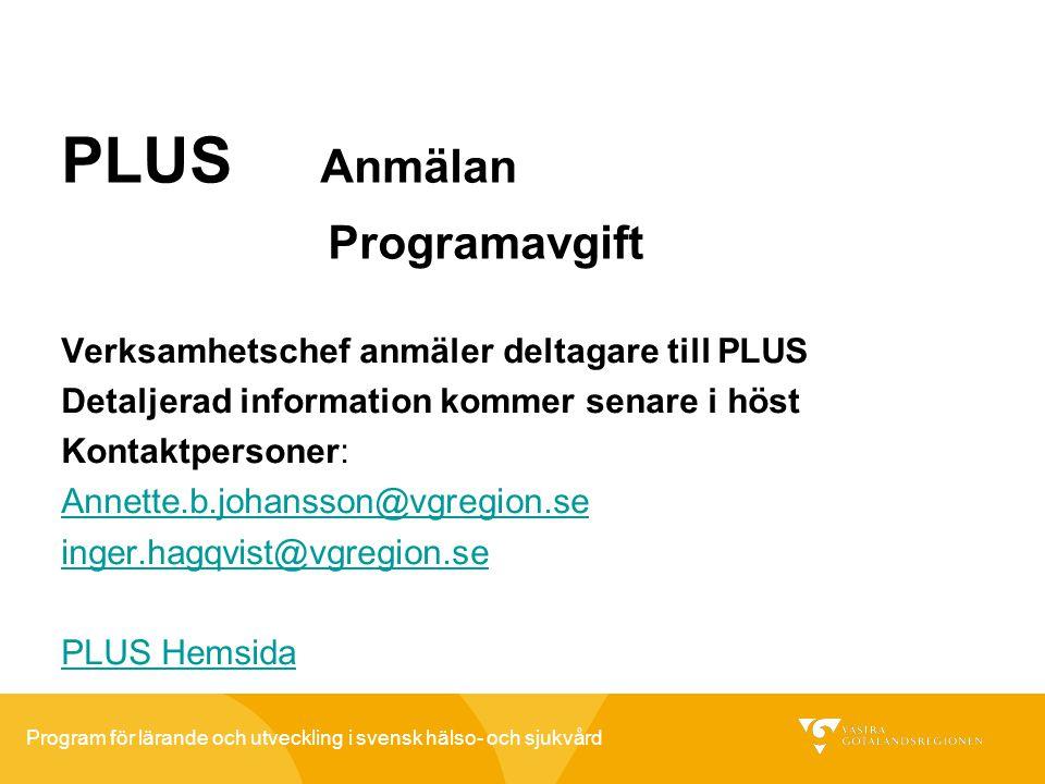 Program för lärande och utveckling i svensk hälso- och sjukvård PLUS Anmälan Programavgift Verksamhetschef anmäler deltagare till PLUS Detaljerad info