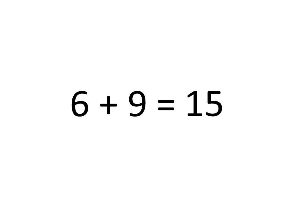 6 + 9 = 15