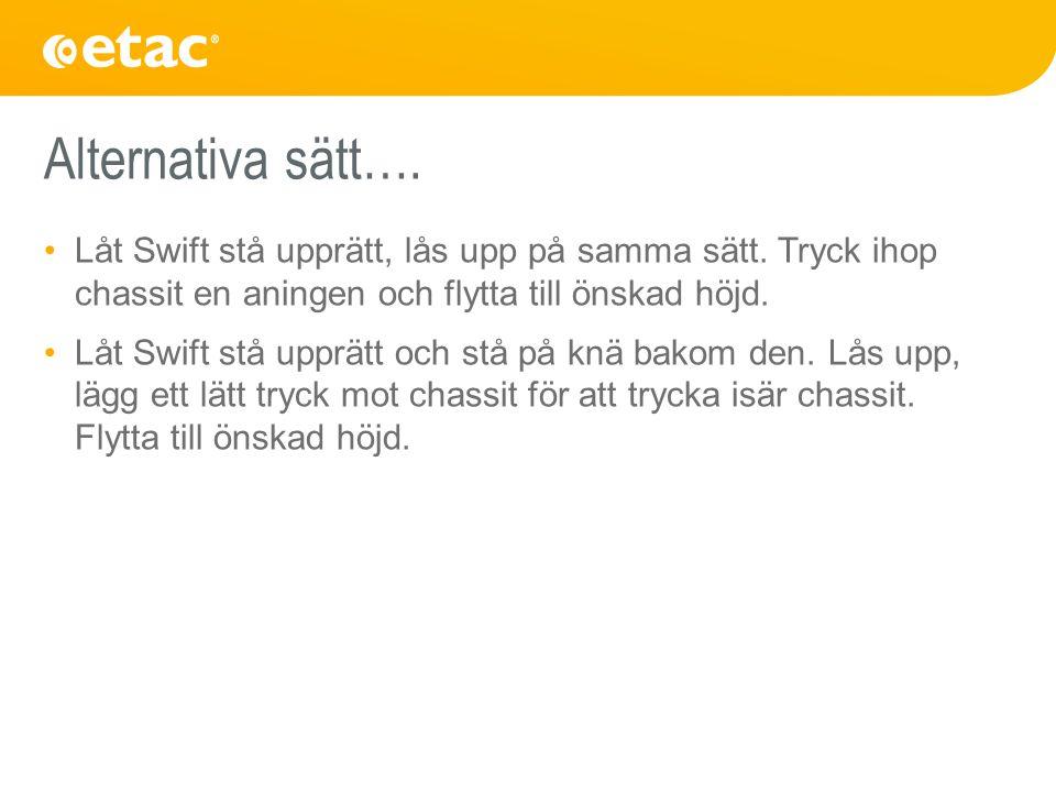 Alternativa sätt…. Låt Swift stå upprätt, lås upp på samma sätt.