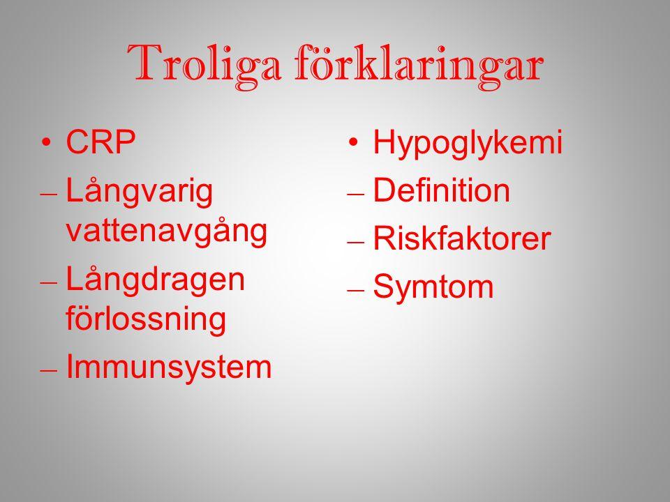 Troliga förklaringar CRP – Långvarig vattenavgång – Långdragen förlossning – Immunsystem Hypoglykemi – Definition – Riskfaktorer – Symtom