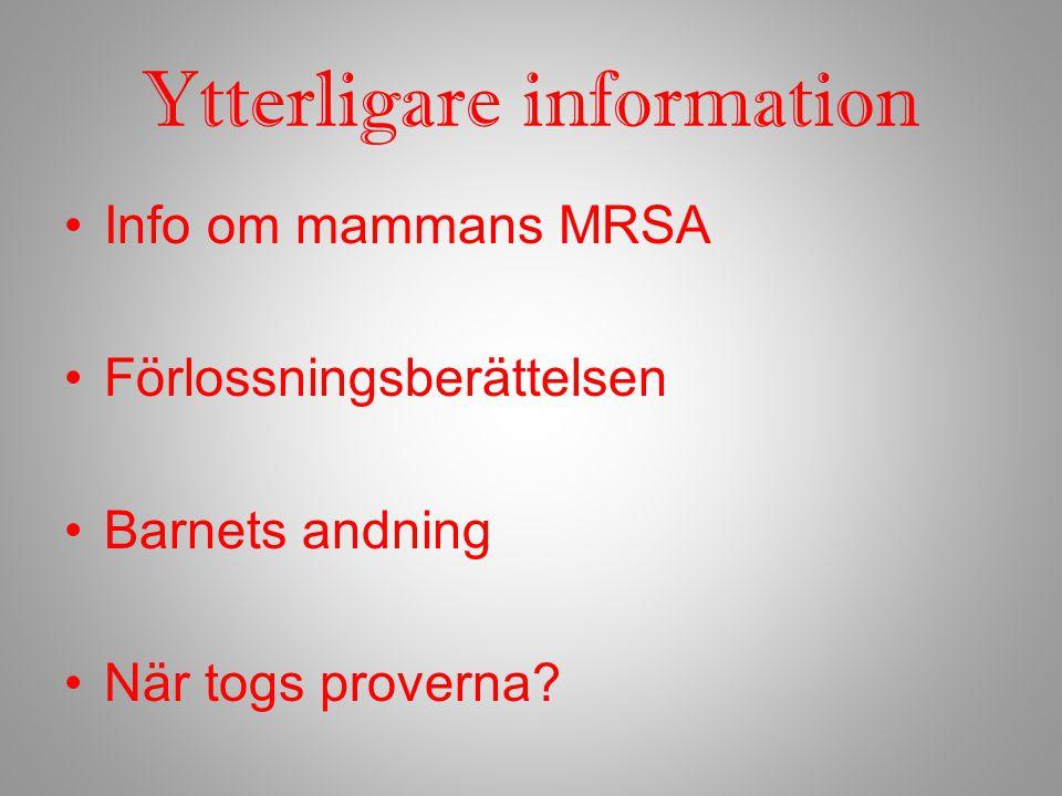 Ytterligare information Info om mammans MRSA Förlossningsberättelsen Barnets andning När togs proverna?