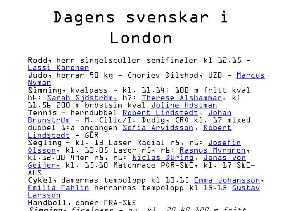 Dagens svenskar i London Rodd, herr singelsculler semifinaler kl 12.15 - Lassi Karonen Judo, herrar 90 kg - Choriev Dilshod, UZB - Marcus Nyman Simnin