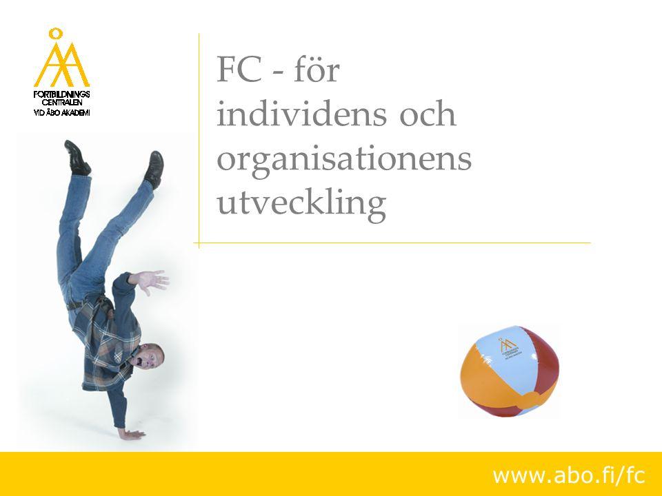 Livslångt lärande Kompetens är färskvara Arbetets innehåll förändras i allt snabbare takt Arbetslivet kräver fortgående kompetensutveckling av individen och organisationen FC bidrar till att principen om livslångt lärande förverkligas vid Åbo Akademi.
