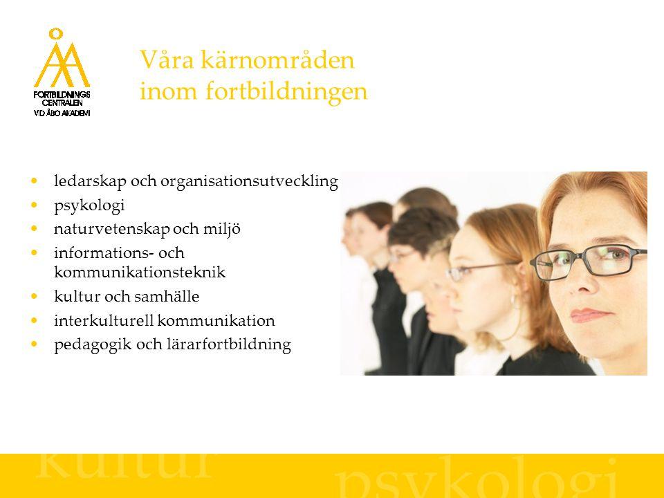 Våra kärnområden inom fortbildningen ledarskap och organisationsutveckling psykologi naturvetenskap och miljö informations- och kommunikationsteknik kultur och samhälle interkulturell kommunikation pedagogik och lärarfortbildning psykologi kultur